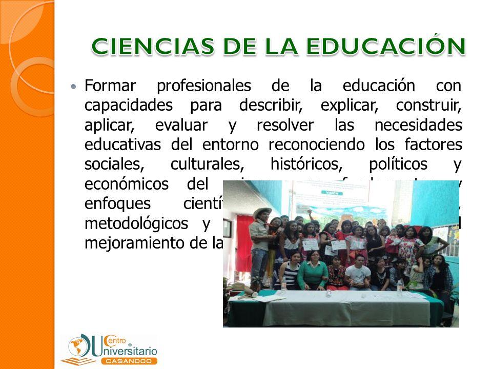 Formar profesionales de la educación con capacidades para describir, explicar, construir, aplicar, evaluar y resolver las necesidades educativas del e