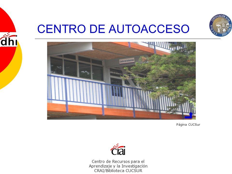 Centro de Recursos para el Aprendizaje y la Investigación CRAI/Biblioteca CUCSUR CENTRO DE AUTOACCESO Página CUCSur