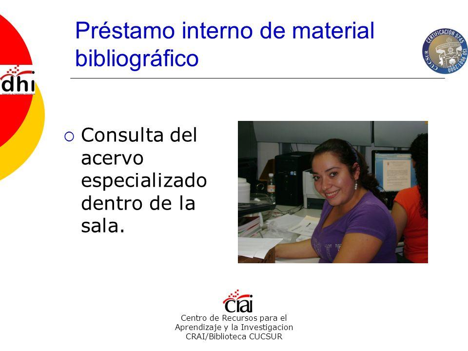 Centro de Recursos para el Aprendizaje y la Investigacion CRAI/Biblioteca CUCSUR Préstamo interno de material bibliográfico Consulta del acervo especi