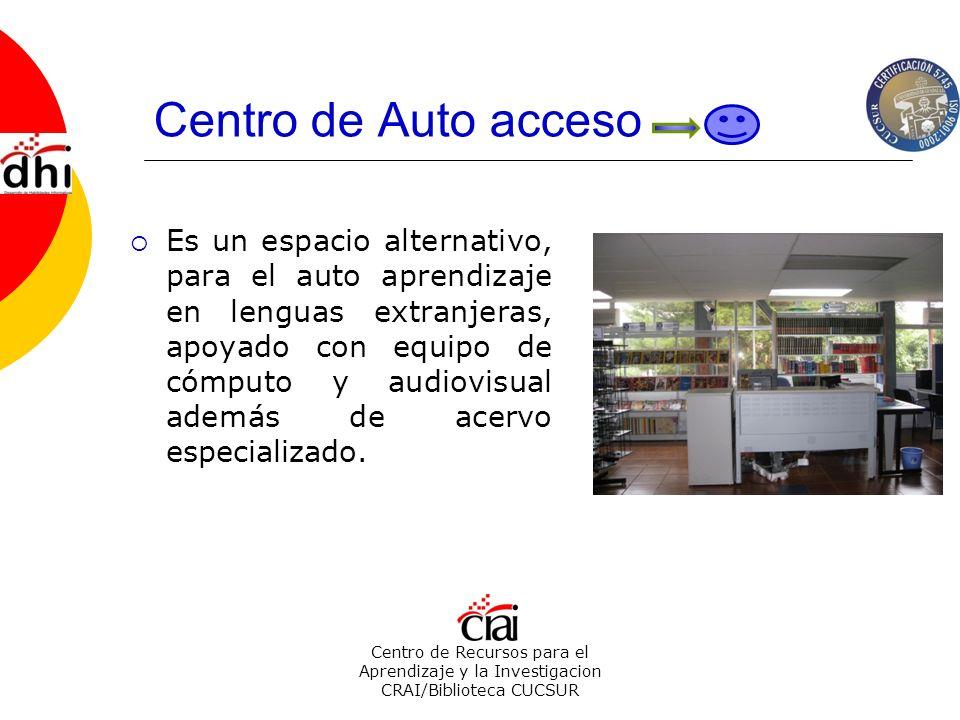 Centro de Recursos para el Aprendizaje y la Investigacion CRAI/Biblioteca CUCSUR Centro de Auto acceso Es un espacio alternativo, para el auto aprendi