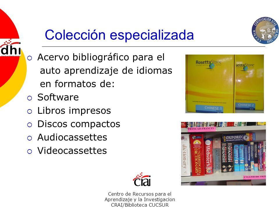 Centro de Recursos para el Aprendizaje y la Investigacion CRAI/Biblioteca CUCSUR Colección especializada Acervo bibliográfico para el auto aprendizaje