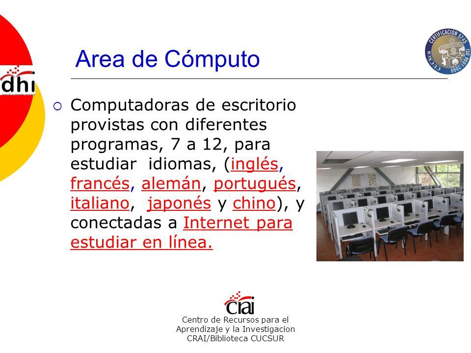 Centro de Recursos para el Aprendizaje y la Investigacion CRAI/Biblioteca CUCSUR Area de Cómputo Computadoras de escritorio provistas con diferentes p