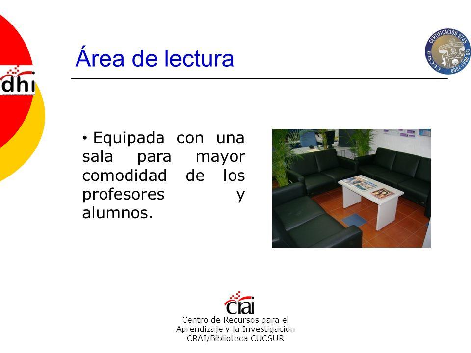 Área de lectura Centro de Recursos para el Aprendizaje y la Investigacion CRAI/Biblioteca CUCSUR Equipada con una sala para mayor comodidad de los pro