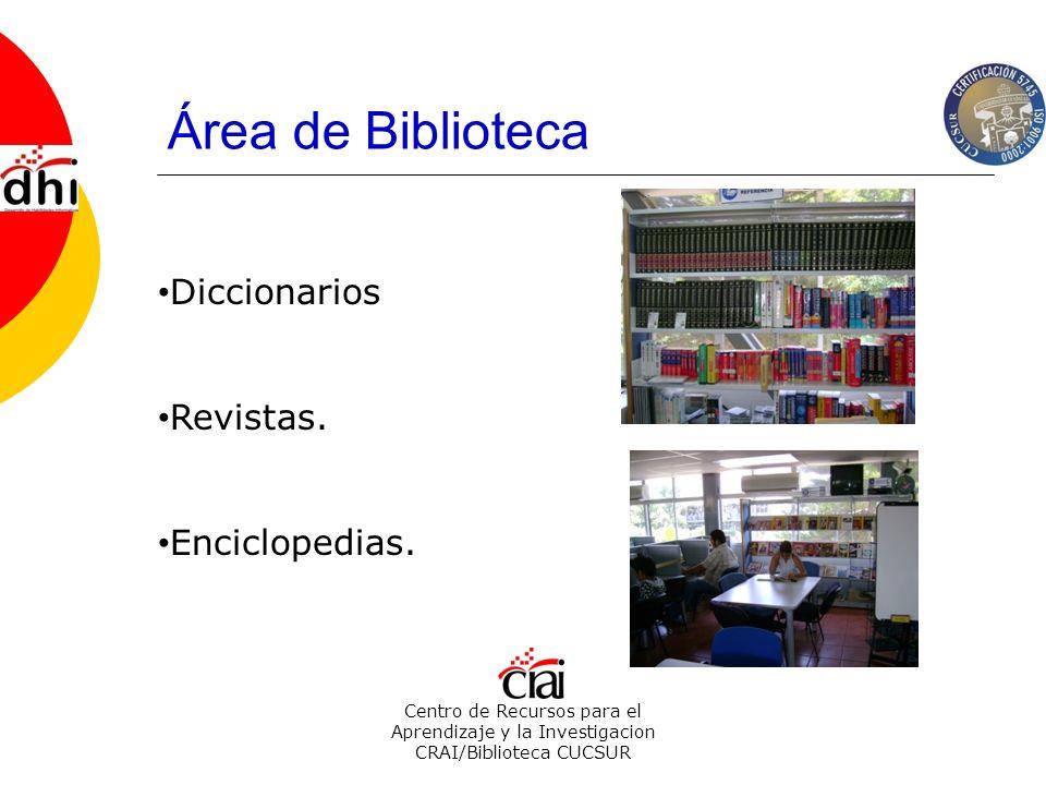 Área de Biblioteca Centro de Recursos para el Aprendizaje y la Investigacion CRAI/Biblioteca CUCSUR Diccionarios Revistas. Enciclopedias.
