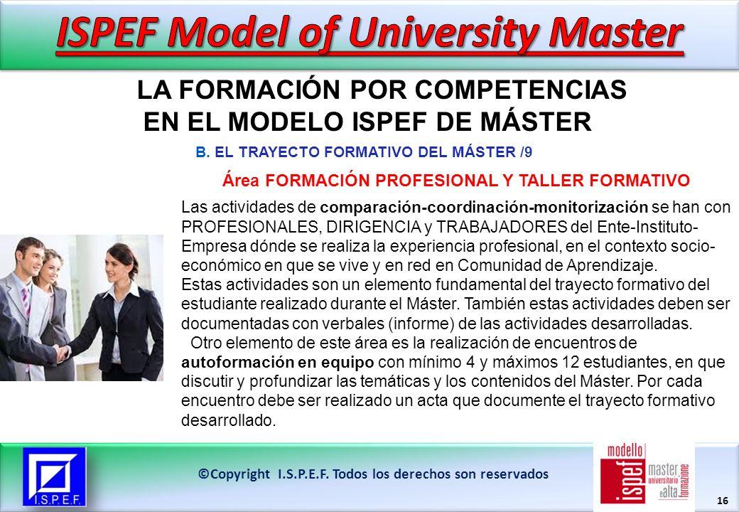 16 LA FORMACIÓN POR COMPETENCIAS EN EL MODELO ISPEF DE MÁSTER ©Copyright I.S.P.E.F.
