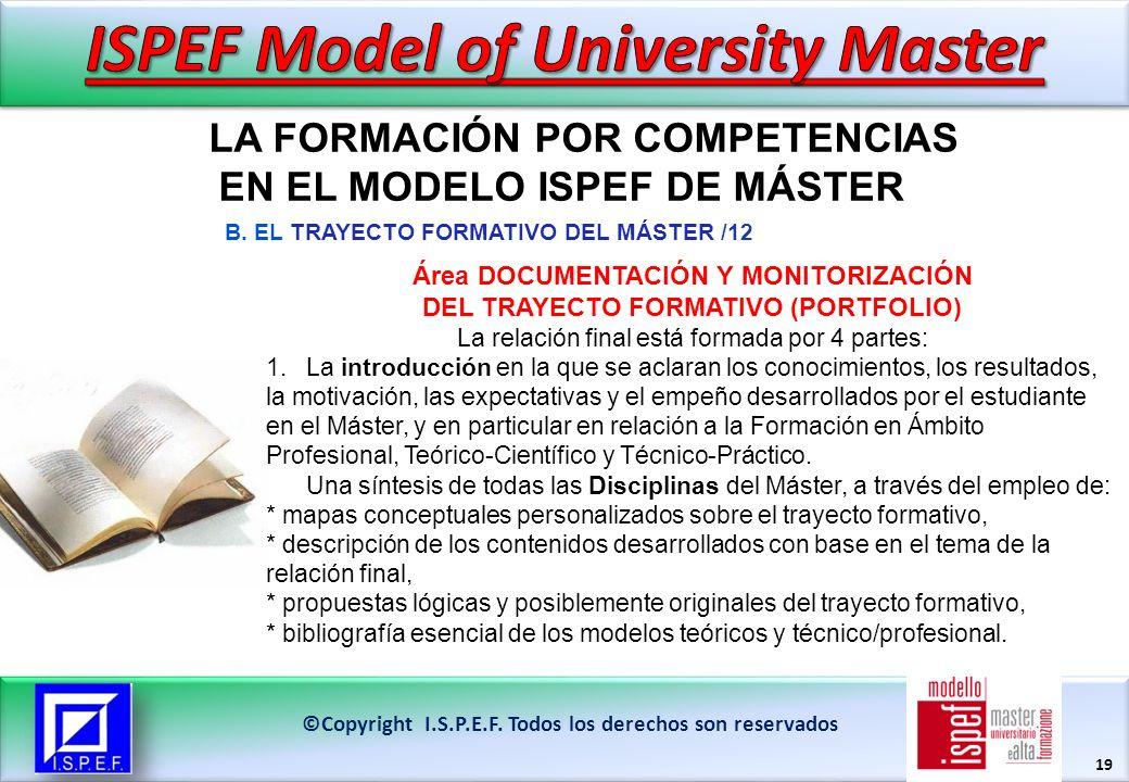 19 LA FORMACIÓN POR COMPETENCIAS EN EL MODELO ISPEF DE MÁSTER ©Copyright I.S.P.E.F. Todos los derechos son reservados Área DOCUMENTACIÓN Y MONITORIZAC