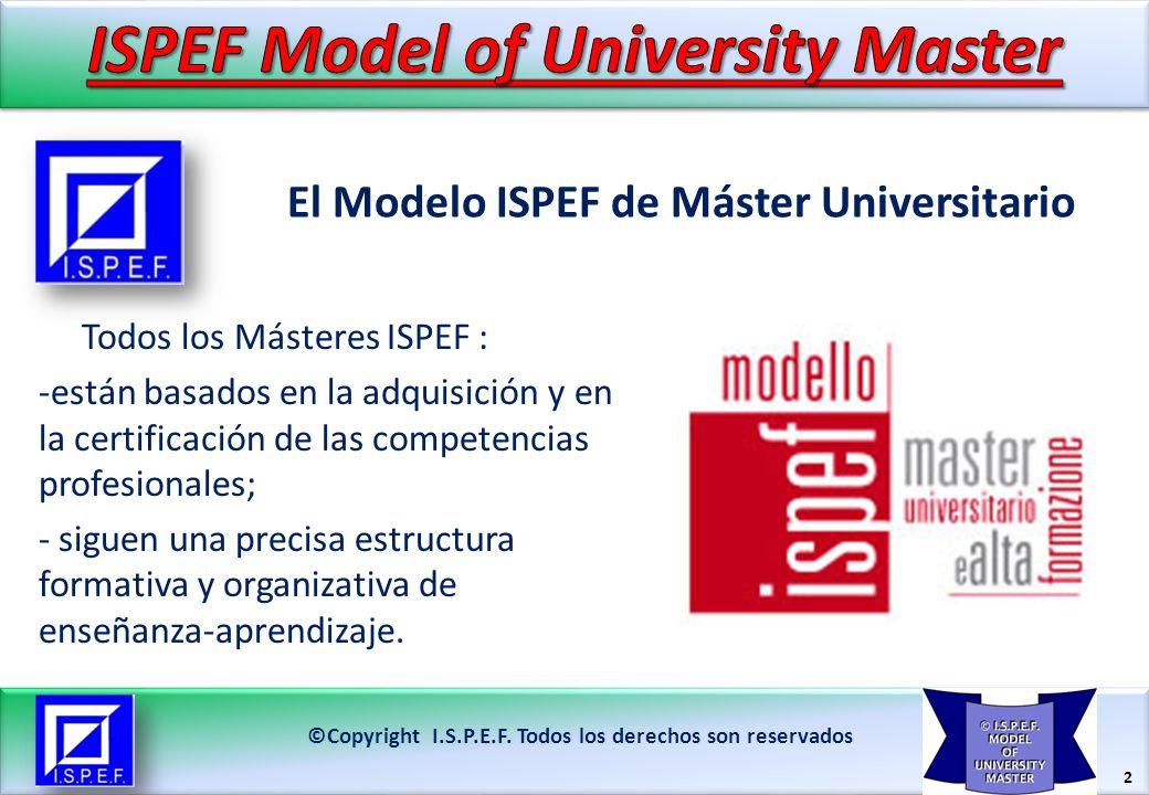 2 El Modelo ISPEF de Máster Universitario ©Copyright I.S.P.E.F. Todos los derechos son reservados Todos los Másteres ISPEF : -están basados en la adqu