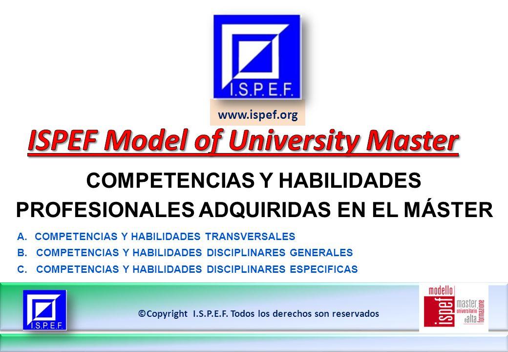 www.ispef.org COMPETENCIAS Y HABILIDADES PROFESIONALES ADQUIRIDAS EN EL MÁSTER ©Copyright I.S.P.E.F. Todos los derechos son reservados A.COMPETENCIAS