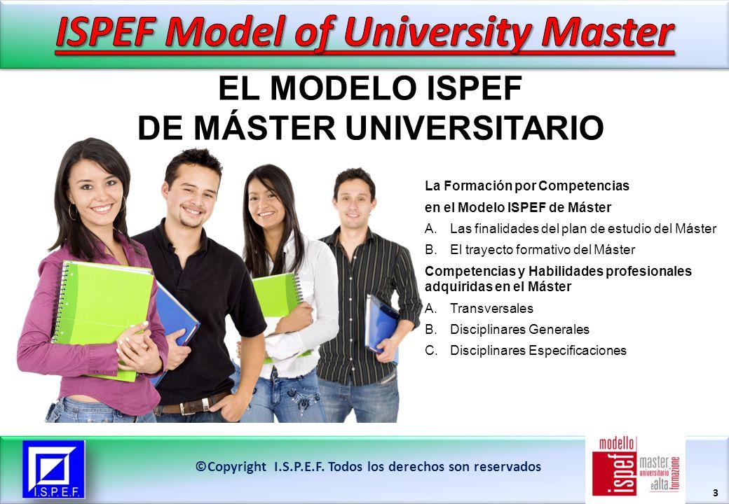 3 ©Copyright I.S.P.E.F. Todos los derechos son reservados La Formación por Competencias en el Modelo ISPEF de Máster A.Las finalidades del plan de est