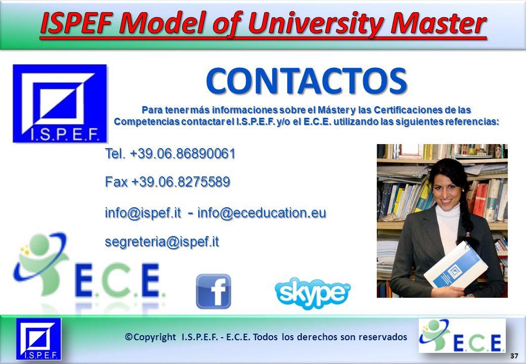 37 ©Copyright I.S.P.E.F. - E.C.E. Todos los derechos son reservados CONTACTOS Para tener más informaciones sobre el Máster y las Certificaciones de la