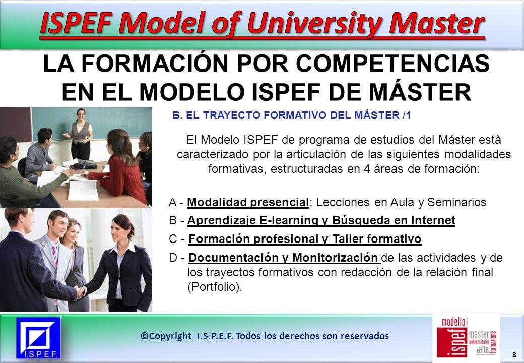 8 ©Copyright I.S.P.E.F. Todos los derechos son reservados El Modelo ISPEF de programa de estudios del Máster està caracterizado por la articulación de