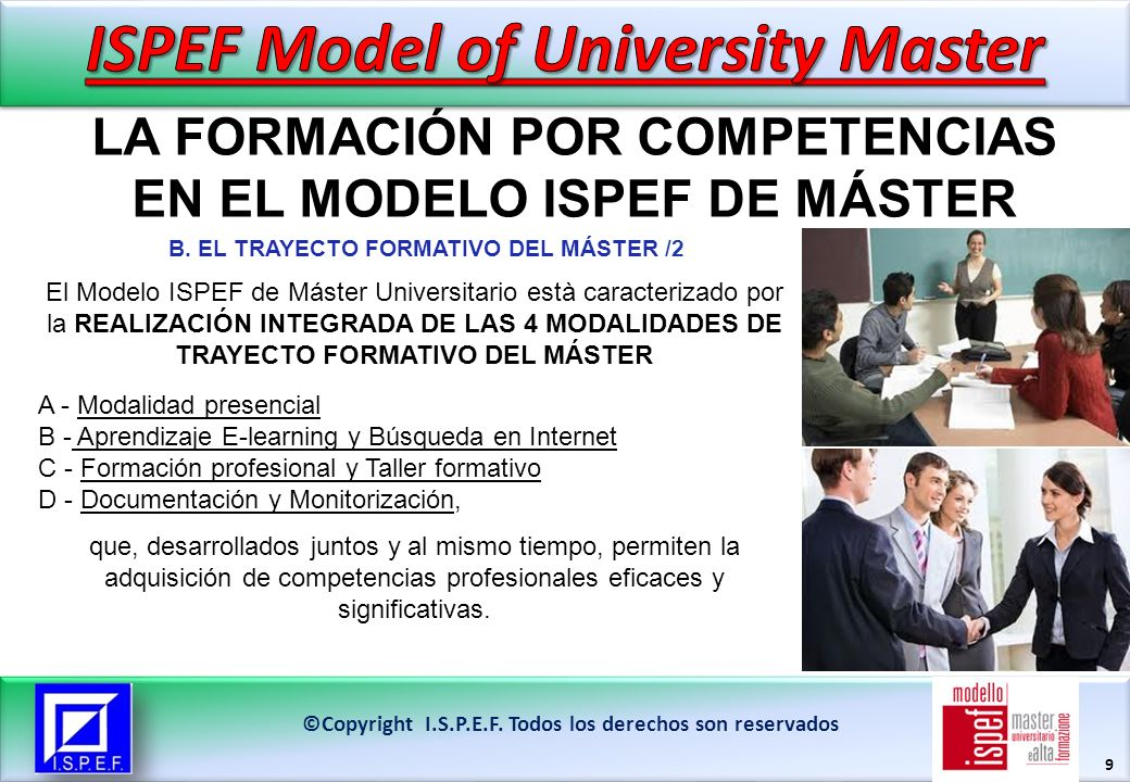 9 ©Copyright I.S.P.E.F. Todos los derechos son reservados El Modelo ISPEF de Máster Universitario està caracterizado por la REALIZACIÓN INTEGRADA DE L