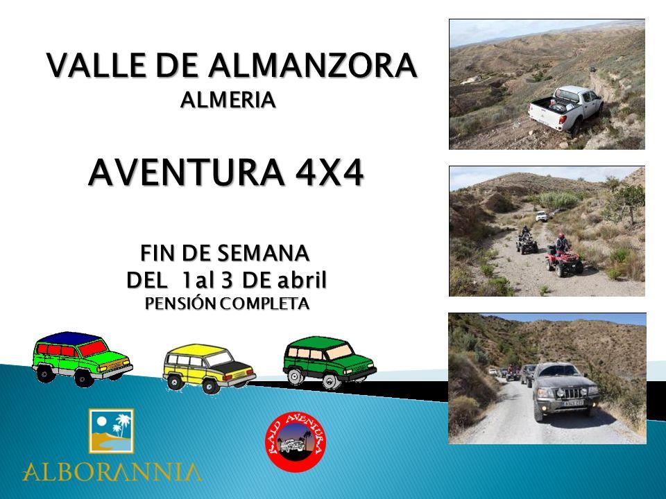 VALLE DE ALMANZORA VALLE DE ALMANZORAALMERIA AVENTURA 4X4 FIN DE SEMANA DEL 1al 3 DE abril PENSIÓN COMPLETA