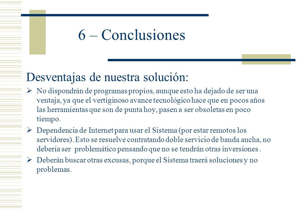 6 – Conclusiones Desventajas de nuestra solución: No dispondrán de programas propios, aunque esto ha dejado de ser una ventaja, ya que el vertiginoso