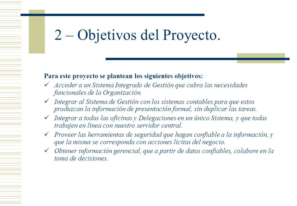 2 – Objetivos del Proyecto. Para este proyecto se plantean los siguientes objetivos: Acceder a un Sistema Integrado de Gestión que cubra las necesidad