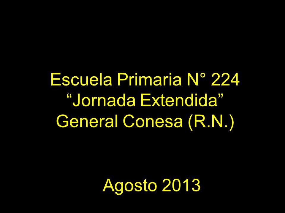 Escuela Primaria N° 224 Jornada Extendida General Conesa (R.N.) Agosto 2013