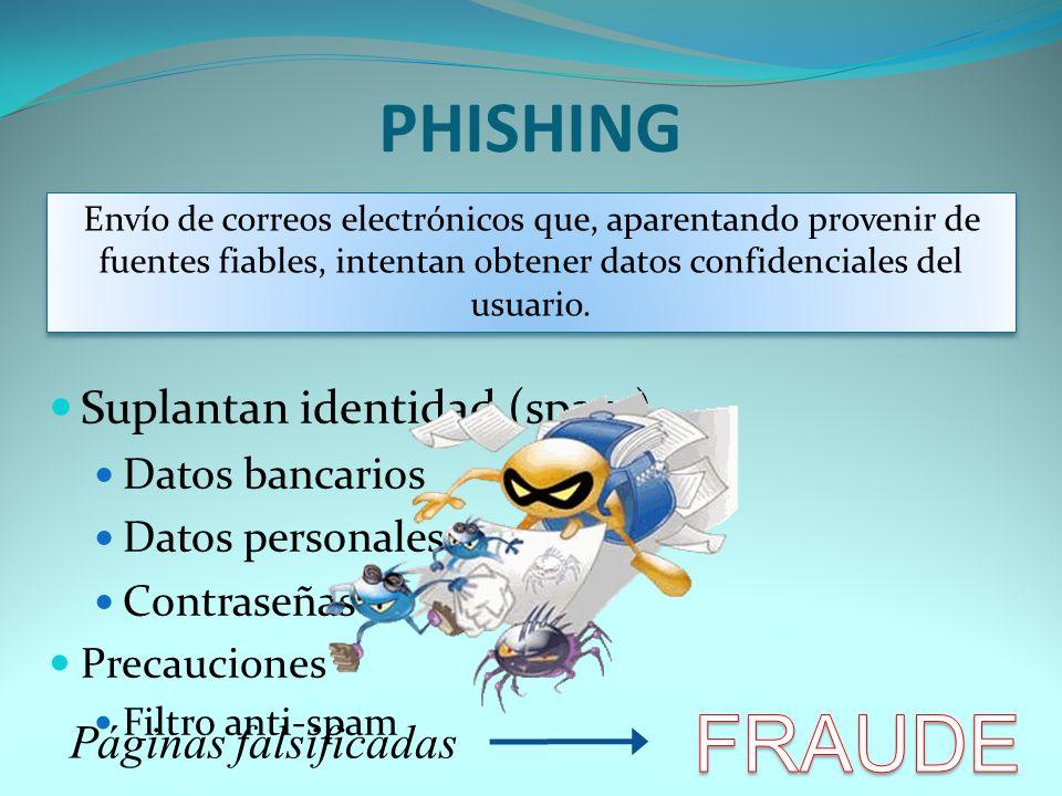 PHISHING Suplantan identidad (spam) Datos bancarios Datos personales Contraseñas Precauciones Filtro anti-spam Envío de correos electrónicos que, apar