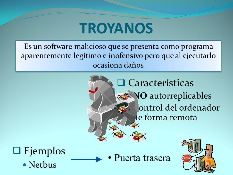 TROYANOS Características NO autorreplicables Control del ordenador de forma remota Es un software malicioso que se presenta como programa aparentement