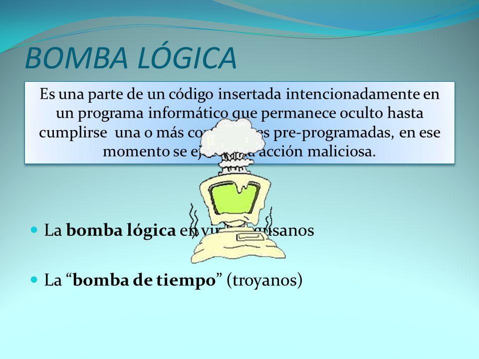 BOMBA LÓGICA La bomba lógica en virus y gusanos La bomba de tiempo (troyanos) Es una parte de un código insertada intencionadamente en un programa inf