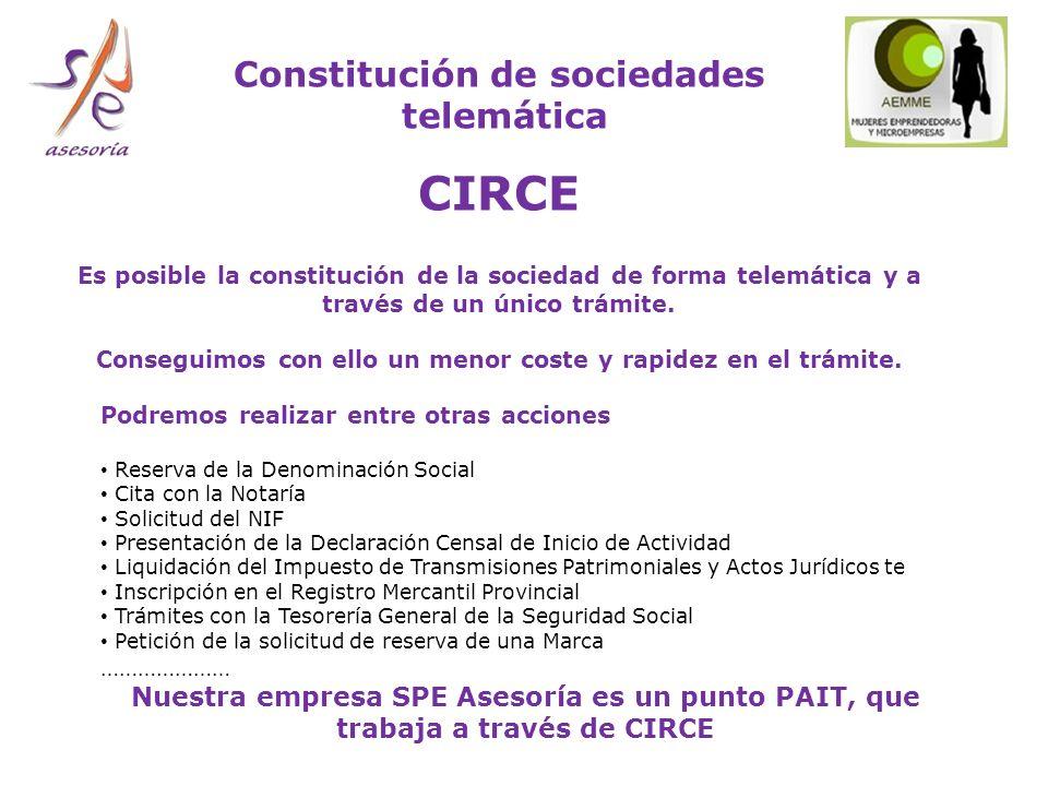Constitución de sociedades telemática CIRCE Es posible la constitución de la sociedad de forma telemática y a través de un único trámite.