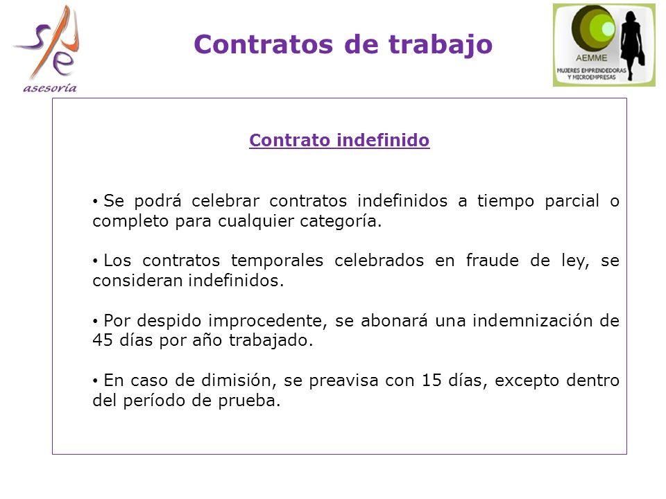 Contrato indefinido Se podrá celebrar contratos indefinidos a tiempo parcial o completo para cualquier categoría.