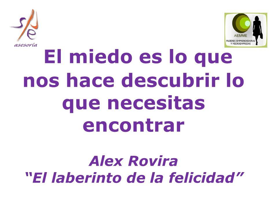 El miedo es lo que nos hace descubrir lo que necesitas encontrar Alex Rovira El laberinto de la felicidad