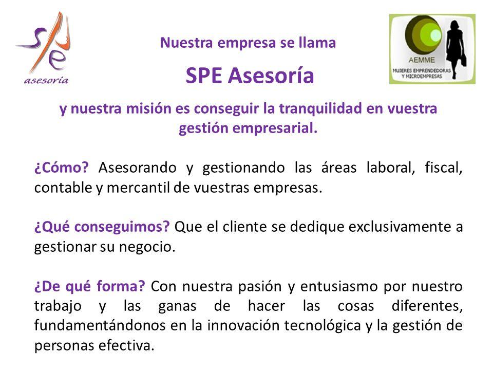 Nuestra empresa se llama SPE Asesoría y nuestra misión es conseguir la tranquilidad en vuestra gestión empresarial.