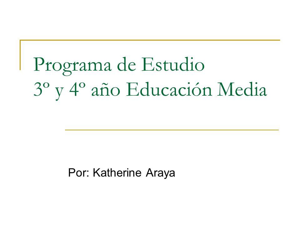 Programa de Estudio 3º y 4º año Educación Media Por: Katherine Araya