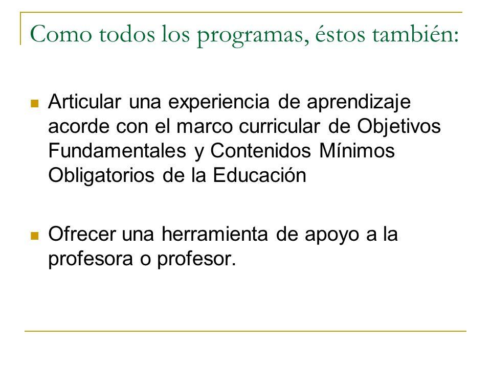 Como todos los programas, éstos también: Articular una experiencia de aprendizaje acorde con el marco curricular de Objetivos Fundamentales y Contenid