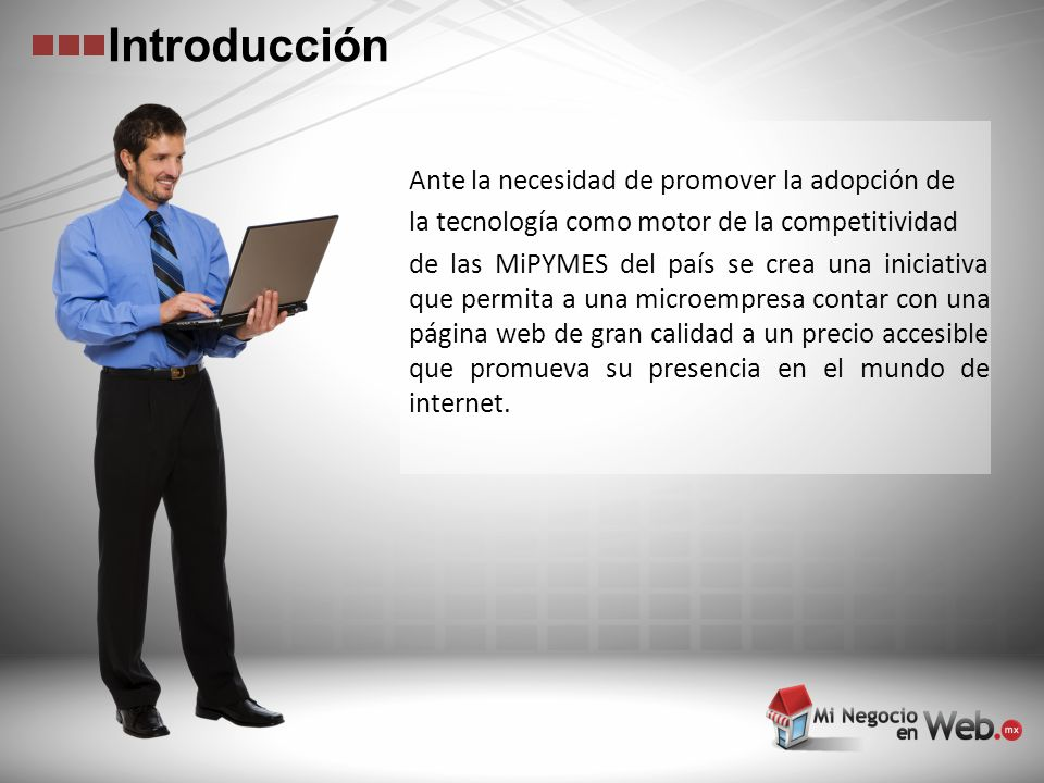Introducción Ante la necesidad de promover la adopción de la tecnología como motor de la competitividad de las MiPYMES del país se crea una iniciativa