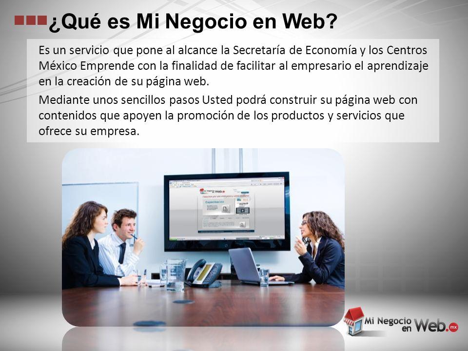 ¿Qué es Mi Negocio en Web? Es un servicio que pone al alcance la Secretaría de Economía y los Centros México Emprende con la finalidad de facilitar al
