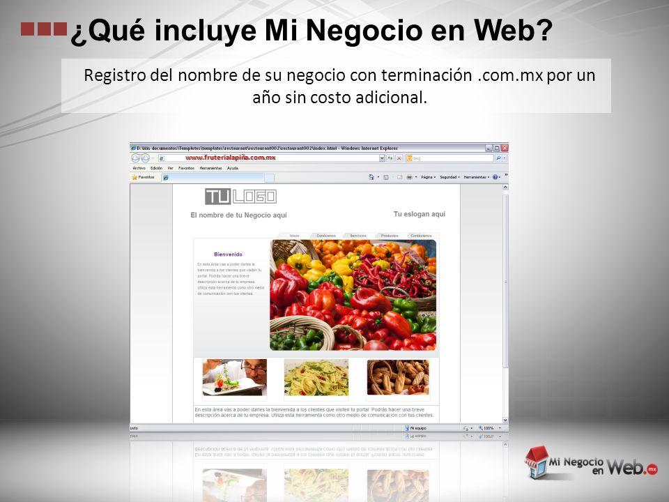 Registro del nombre de su negocio con terminación.com.mx por un año sin costo adicional. ¿Qué incluye Mi Negocio en Web? www.fruterialapiña.com.mx