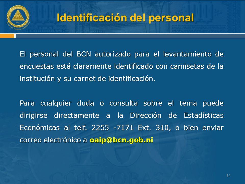 Identificación del personal El personal del BCN autorizado para el levantamiento de encuestas está claramente identificado con camisetas de la institución y su carnet de identificación.