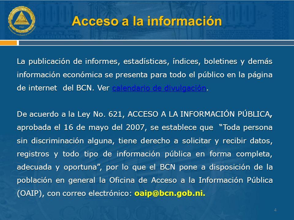 Acceso a la información La publicación de informes, estadísticas, índices, boletines y demás información económica se presenta para todo el público en la página de internet del BCN.