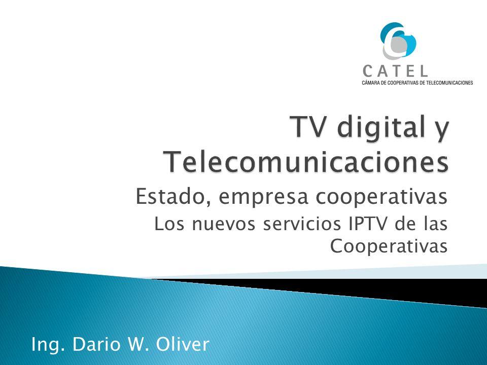Estado, empresa cooperativas Los nuevos servicios IPTV de las Cooperativas Ing. Dario W. Oliver