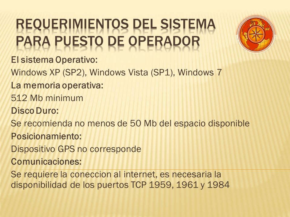 El sistema Operativo: Windows XP (SP2), Windows Vista (SP1), Windows 7 La memoria operativa: 512 Mb minimum Disco Duro: Se recomienda no menos de 50 M