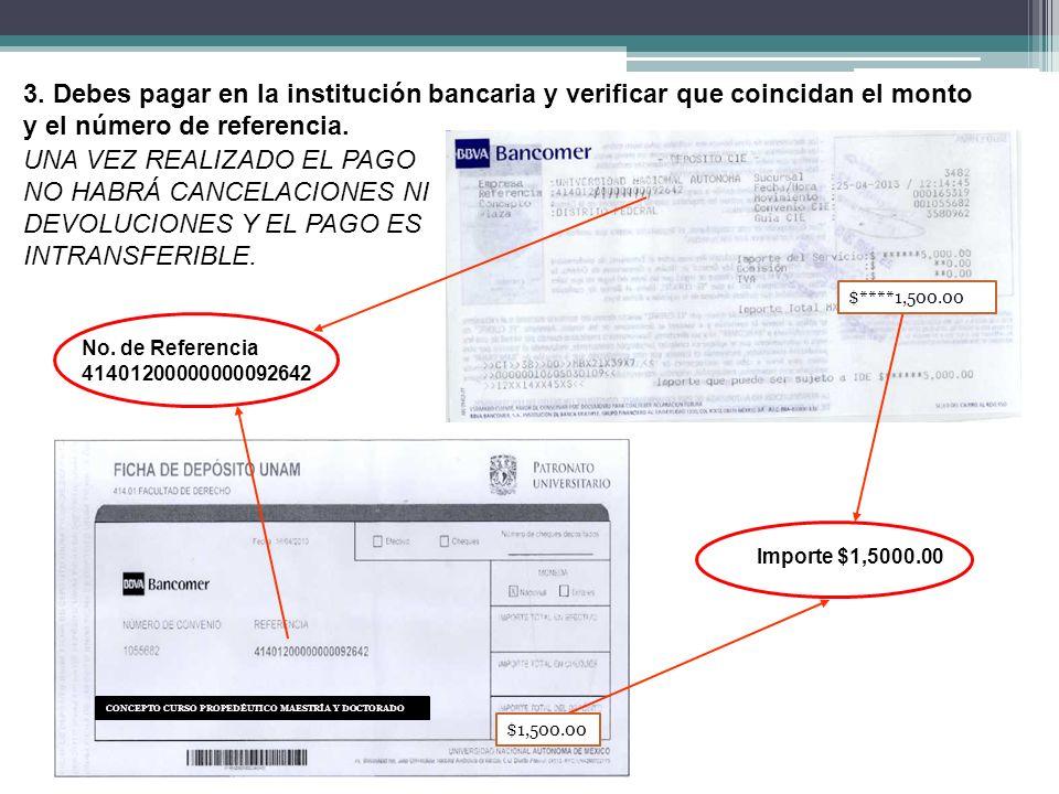 3. Debes pagar en la institución bancaria y verificar que coincidan el monto y el número de referencia. Importe $1,5000.00 No. de Referencia 414012000