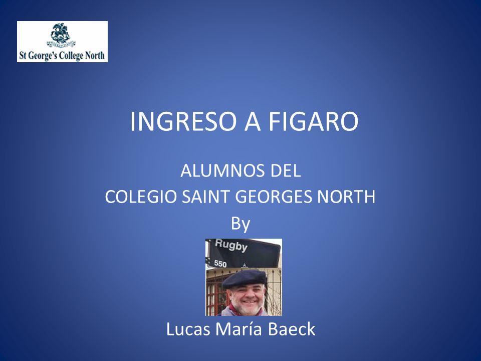INGRESO A FIGARO ALUMNOS DEL COLEGIO SAINT GEORGES NORTH By Lucas María Baeck