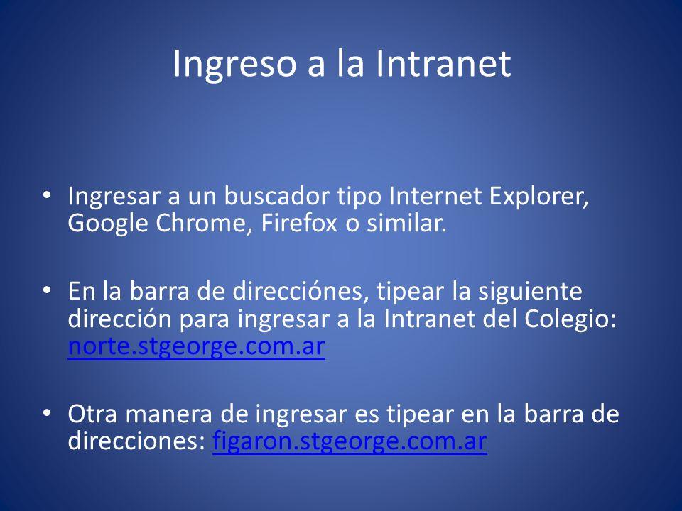 Ingreso a la Intranet Ingresar a un buscador tipo Internet Explorer, Google Chrome, Firefox o similar. En la barra de direcciónes, tipear la siguiente
