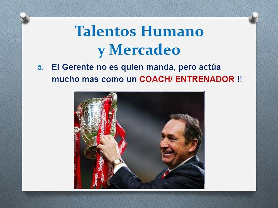 Talentos Humano y Mercadeo 5. El Gerente no es quien manda, pero actúa mucho mas como un COACH/ ENTRENADOR !!