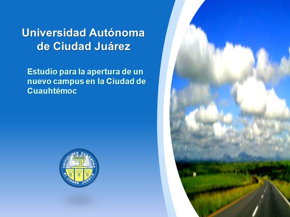 Universidad Autónoma de Ciudad Juárez Estudio para la apertura de un nuevo campus en la Ciudad de Cuauhtémoc