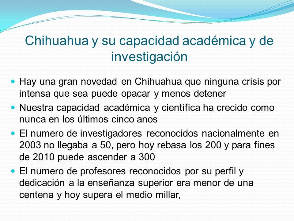 Chihuahua y su capacidad académica y de investigación Hay una gran novedad en Chihuahua que ninguna crisis por intensa que sea puede opacar y menos de