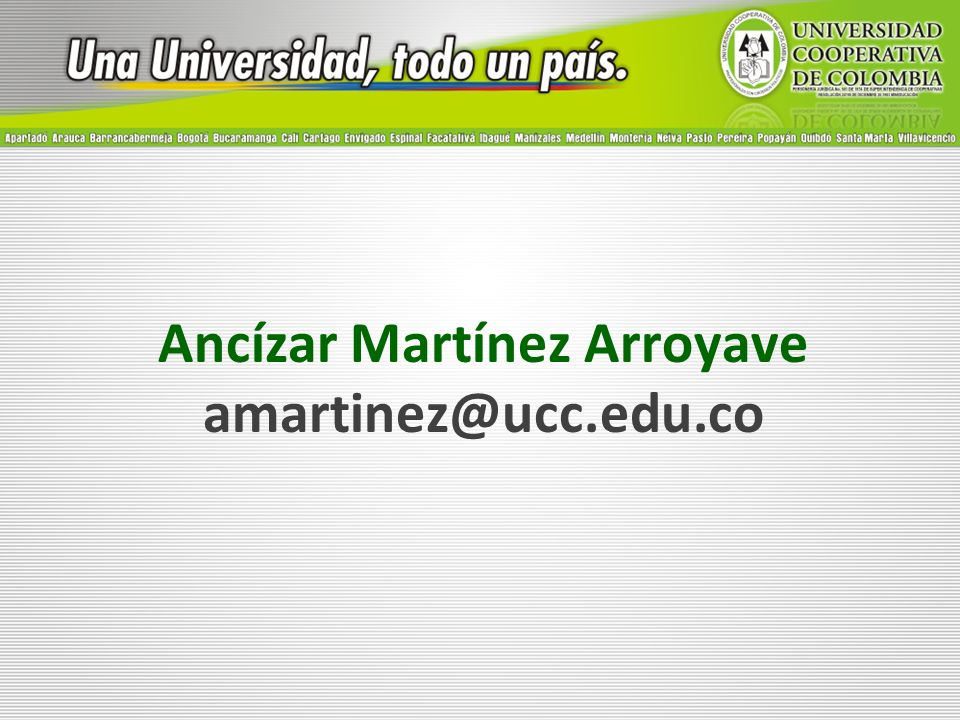 Ancízar Martínez Arroyave amartinez@ucc.edu.co