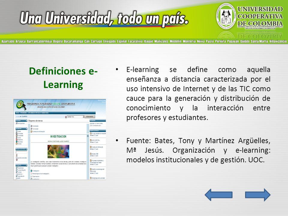 Definiciones e- Learning E-learning se define como aquella enseñanza a distancia caracterizada por el uso intensivo de Internet y de las TIC como cauc