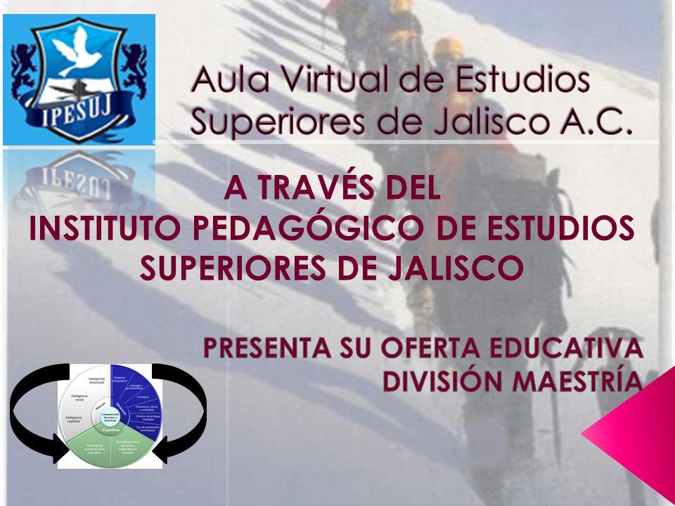 A TRAVÉS DEL INSTITUTO PEDAGÓGICO DE ESTUDIOS SUPERIORES DE JALISCO