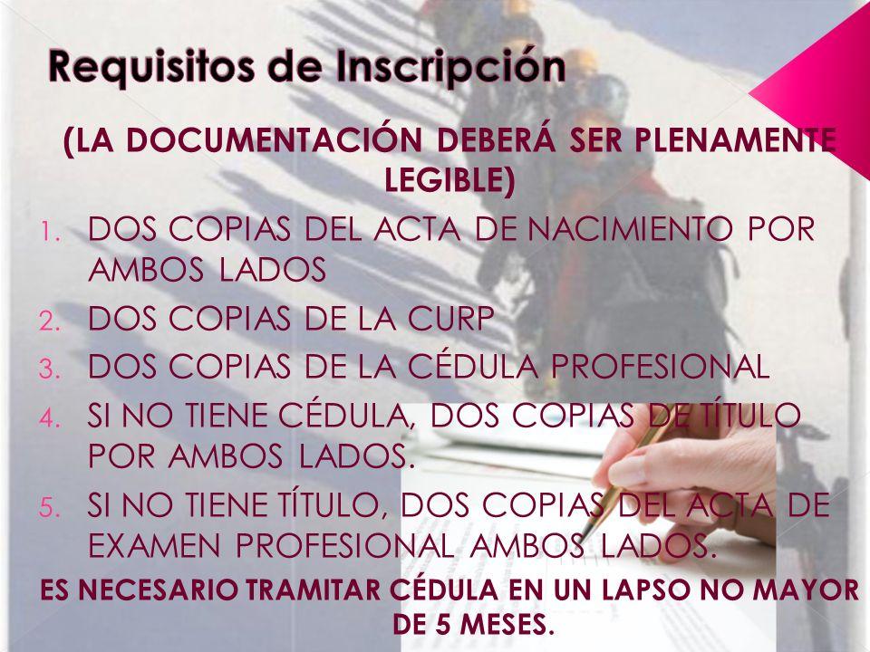 (LA DOCUMENTACIÓN DEBERÁ SER PLENAMENTE LEGIBLE) 1. DOS COPIAS DEL ACTA DE NACIMIENTO POR AMBOS LADOS 2. DOS COPIAS DE LA CURP 3. DOS COPIAS DE LA CÉD