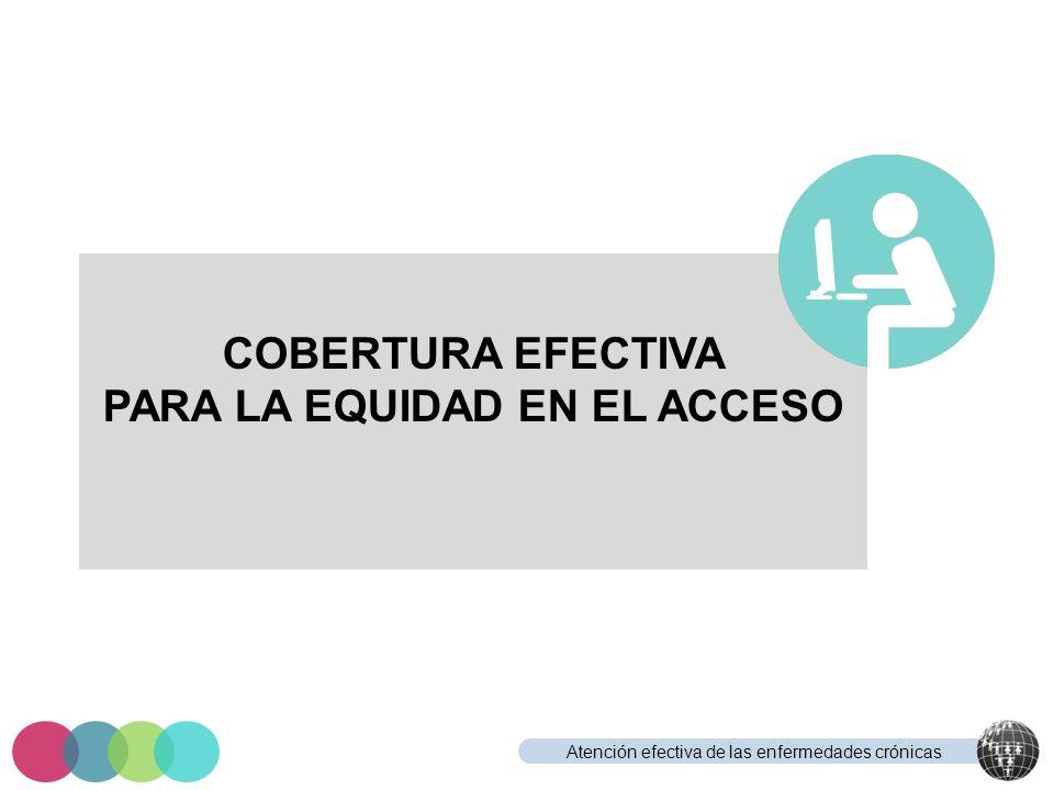 Atención efectiva de las enfermedades crónicas COBERTURA EFECTIVA PARA LA EQUIDAD EN EL ACCESO