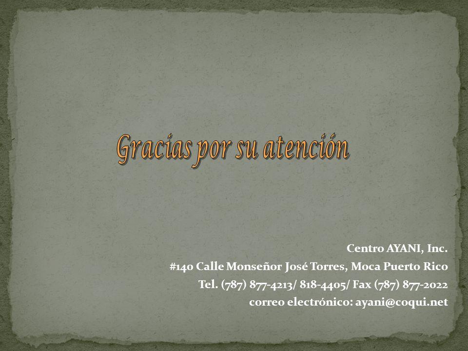 Centro AYANI, Inc. #140 Calle Monseñor José Torres, Moca Puerto Rico Tel. (787) 877-4213/ 818-4405/ Fax (787) 877-2022 correo electrónico: ayani@coqui