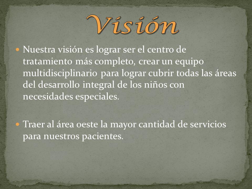 Nuestra visión es lograr ser el centro de tratamiento más completo, crear un equipo multidisciplinario para lograr cubrir todas las áreas del desarrol