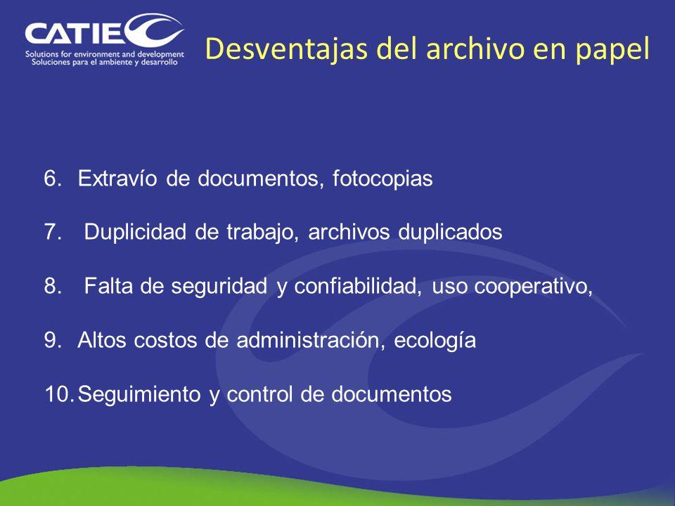 Desventajas del archivo en papel 6.Extravío de documentos, fotocopias 7. Duplicidad de trabajo, archivos duplicados 8. Falta de seguridad y confiabili